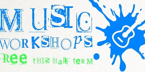 Free Music Workshops This Half Term!
